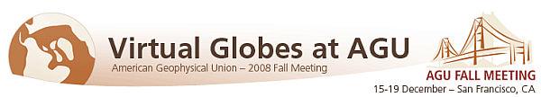 Virtual Globes at AGU 2008